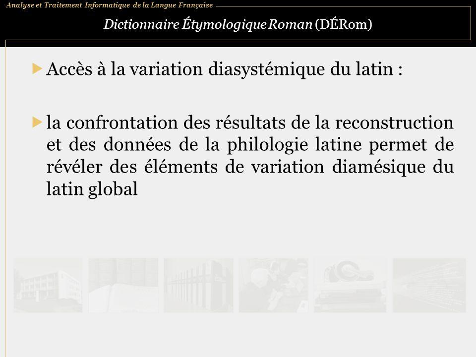 Analyse et Traitement Informatique de la Langue Française Dictionnaire Étymologique Roman (DÉRom)  Accès à la variation diasystémique du latin :  la