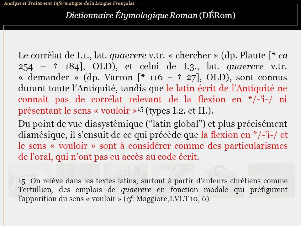 Analyse et Traitement Informatique de la Langue Française Dictionnaire Étymologique Roman (DÉRom) Le corrélat de I.1., lat. quaerere v.tr. « chercher