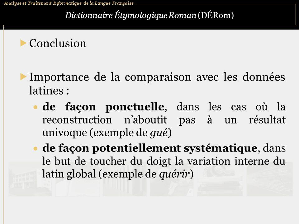 Analyse et Traitement Informatique de la Langue Française Dictionnaire Étymologique Roman (DÉRom)  Conclusion  Importance de la comparaison avec les
