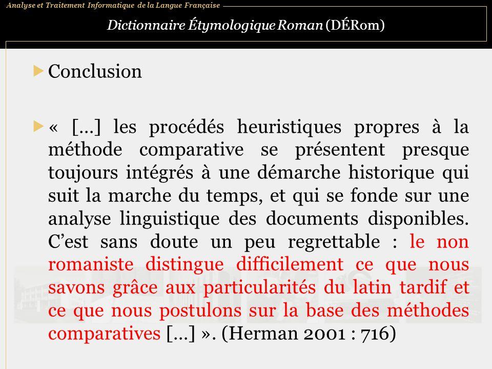 Analyse et Traitement Informatique de la Langue Française Dictionnaire Étymologique Roman (DÉRom)  Conclusion  « […] les procédés heuristiques propr