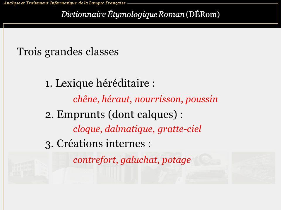 Analyse et Traitement Informatique de la Langue Française Dictionnaire Étymologique Roman (DÉRom) Trois grandes classes 1. Lexique héréditaire : chêne