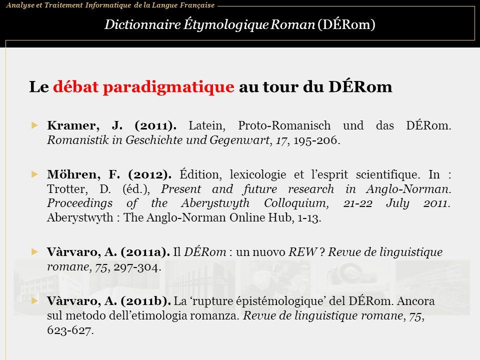 Analyse et Traitement Informatique de la Langue Française Dictionnaire Étymologique Roman (DÉRom) Le débat paradigmatique au tour du DÉRom  Kramer, J