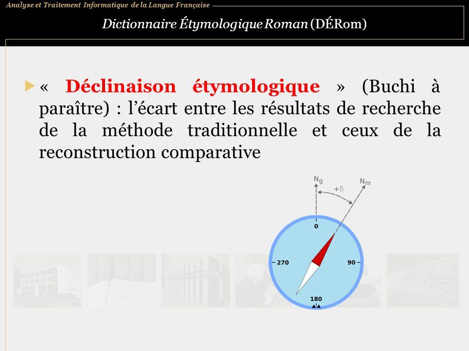 Analyse et Traitement Informatique de la Langue Française Dictionnaire Étymologique Roman (DÉRom)  « Déclinaison étymologique » (Buchi à paraître) :