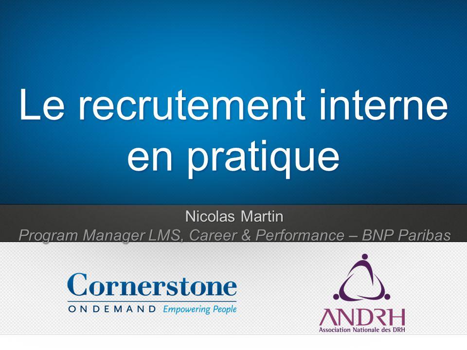 Nicolas Martin Program Manager LMS, Career & Performance – BNP Paribas Le recrutement interne en pratique