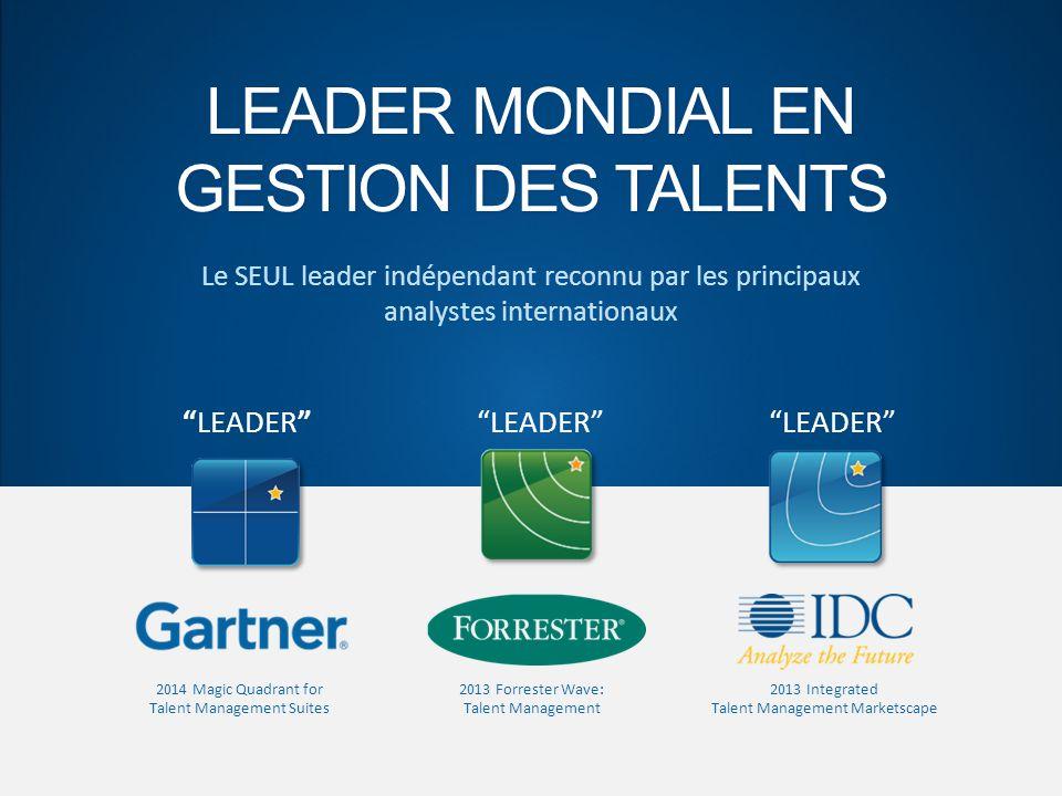 """LEADER MONDIAL EN GESTION DES TALENTS """"LEADER"""" 2014 Magic Quadrant for Talent Management Suites 2013 Integrated Talent Management Marketscape """"LEADER"""""""