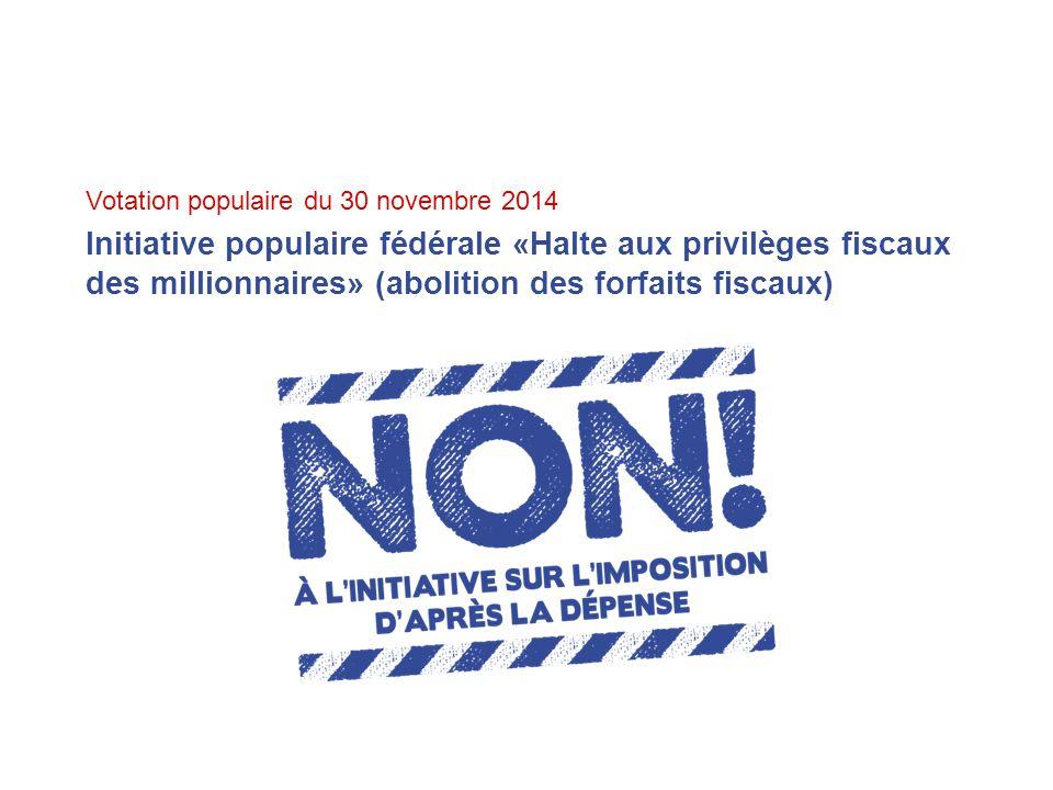 Votation populaire du 30 novembre 2014 Initiative populaire fédérale «Halte aux privilèges fiscaux des millionnaires» (abolition des forfaits fiscaux)