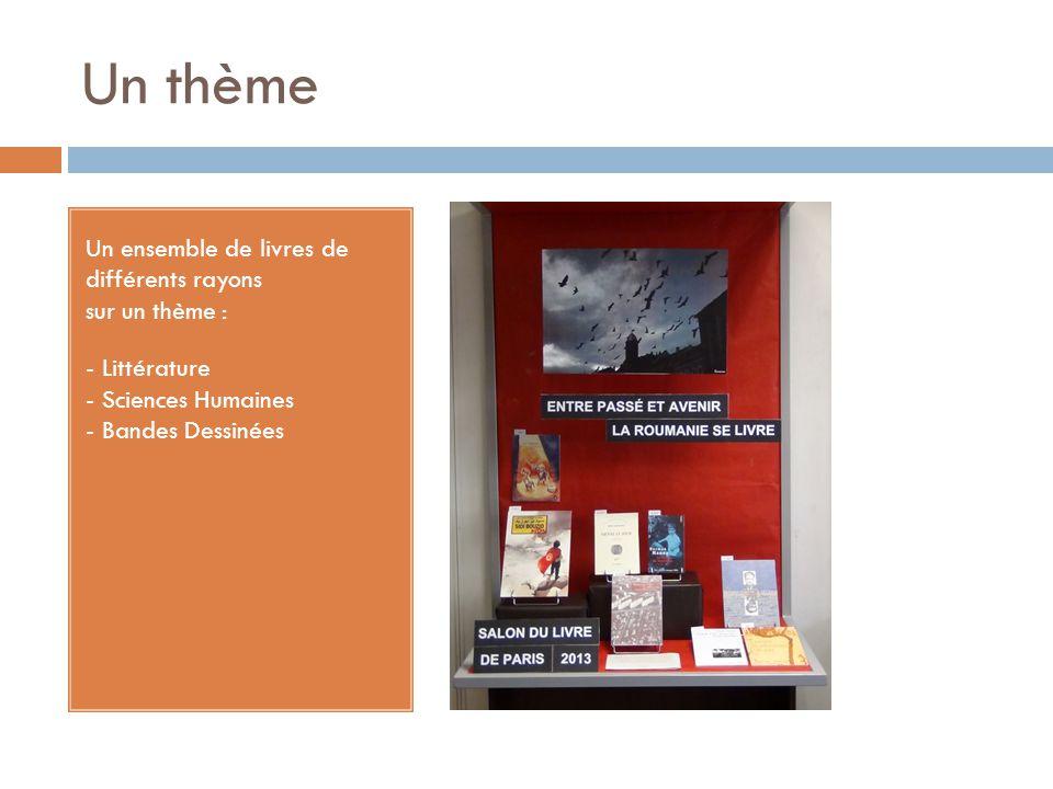 Un thème Un ensemble de livres de différents rayons sur un thème : - Littérature - Sciences Humaines - Bandes Dessinées