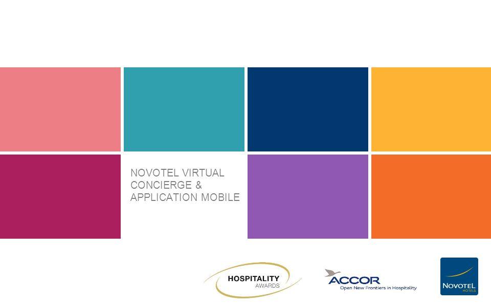 SOMMAIRE APPLICATION MOBILE NOVOTEL VIRTUAL CONCIERGE NOVOTEL VIRTUAL CONCIERGE FONCTIONNALITÉS INTERFACE RESUMÉ TÉMOIGNAGES RÉSULTATS & COMPORTEMENT CLIENT CONTACT Novotel Virtual Concierge - Hospitality Awards 20142