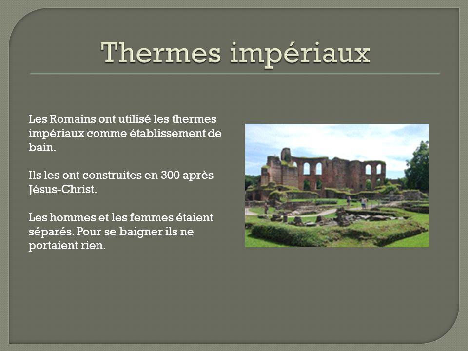 Les Romains ont utilisé les thermes impériaux comme établissement de bain. Ils les ont construites en 300 après Jésus-Christ. Les hommes et les femmes