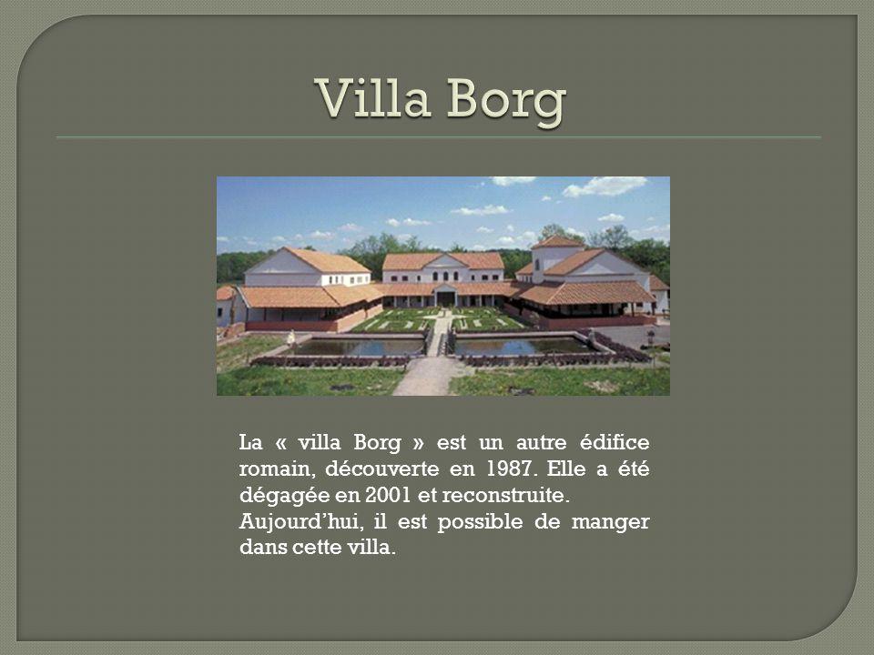 La « villa Borg » est un autre édifice romain, découverte en 1987. Elle a été dégagée en 2001 et reconstruite. Aujourd'hui, il est possible de manger