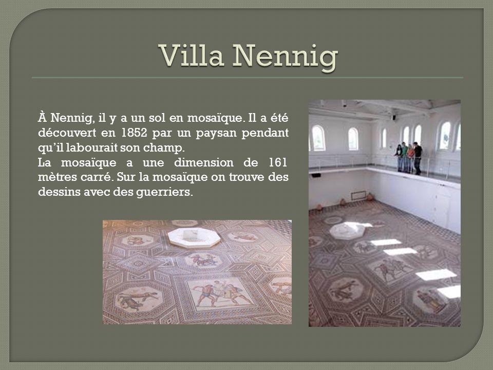 À Nennig, il y a un sol en mosaïque. Il a été découvert en 1852 par un paysan pendant qu'il labourait son champ. La mosaïque a une dimension de 161 mè