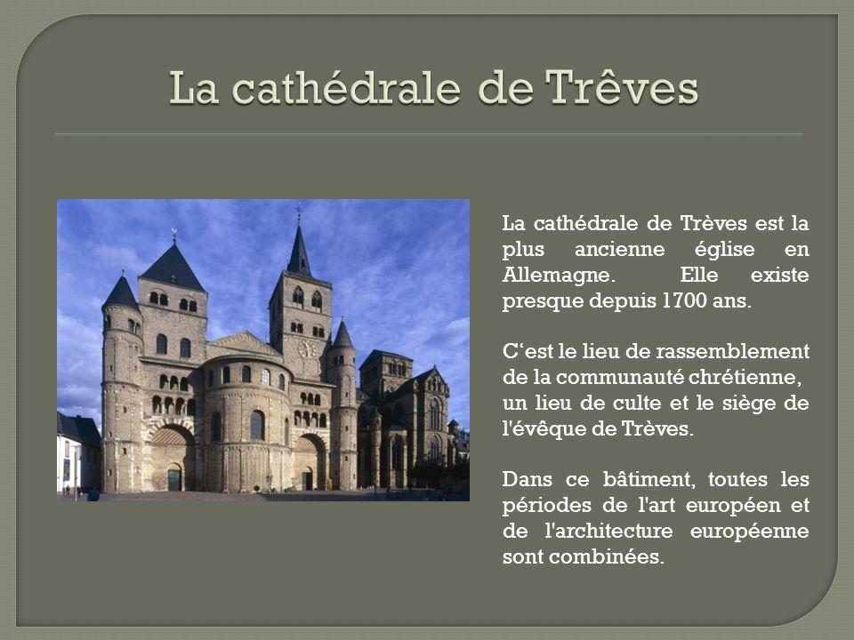 La cathédrale de Trèves est la plus ancienne église en Allemagne. Elle existe presque depuis 1700 ans. C'est le lieu de rassemblement de la communauté