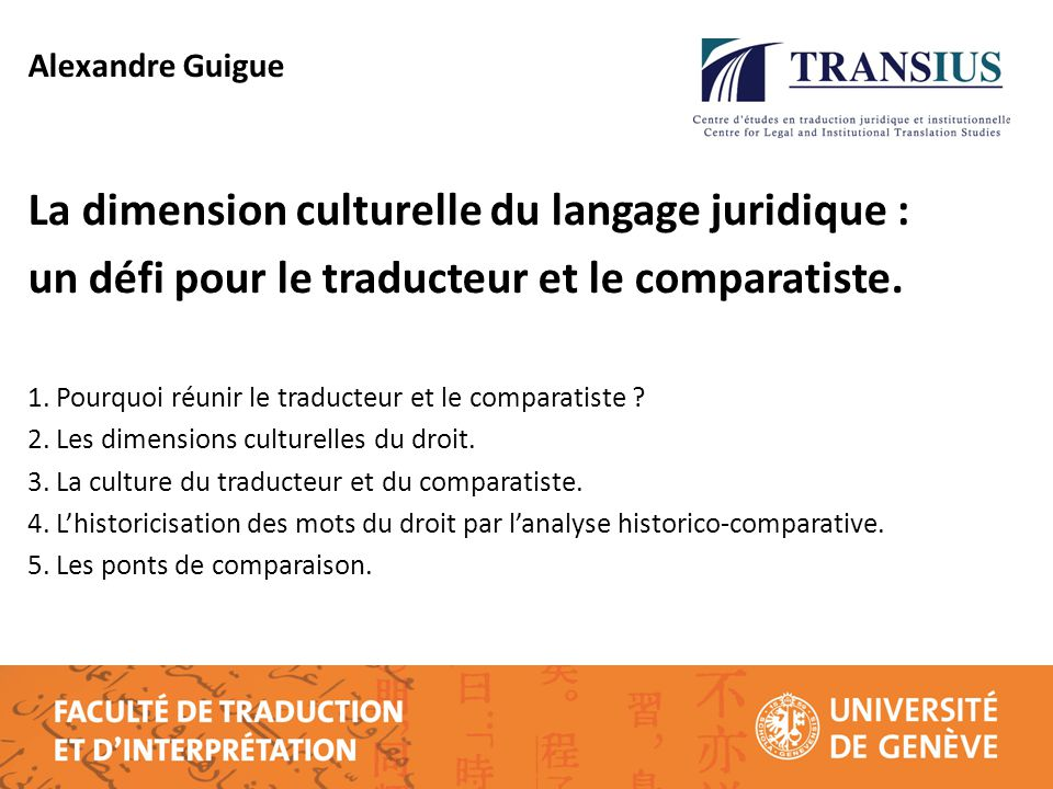 Alexandre Guigue La dimension culturelle du langage juridique : un défi pour le traducteur et le comparatiste. 1. Pourquoi réunir le traducteur et le