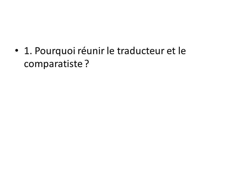 1. Pourquoi réunir le traducteur et le comparatiste ?