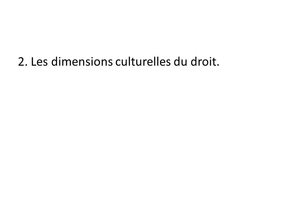 2. Les dimensions culturelles du droit.