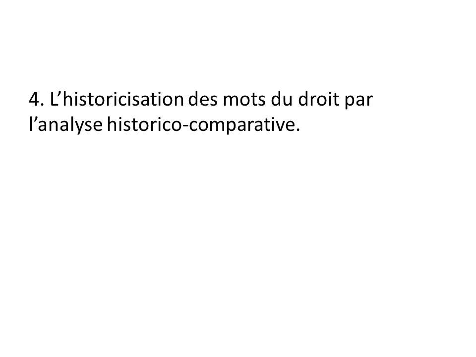 4. L'historicisation des mots du droit par l'analyse historico-comparative.