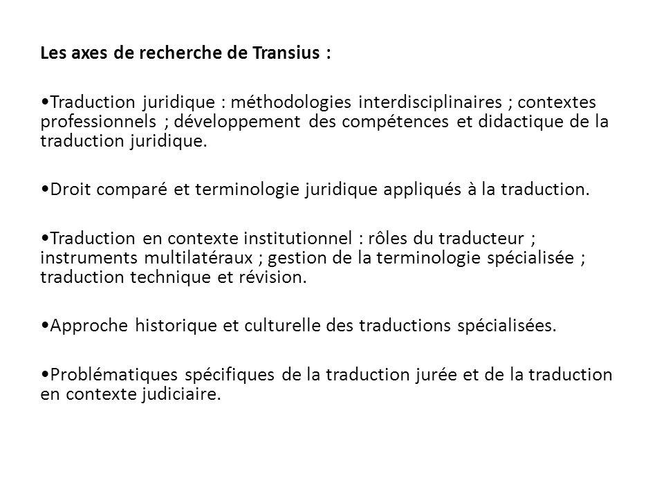 Les axes de recherche de Transius : Traduction juridique : méthodologies interdisciplinaires ; contextes professionnels ; développement des compétences et didactique de la traduction juridique.