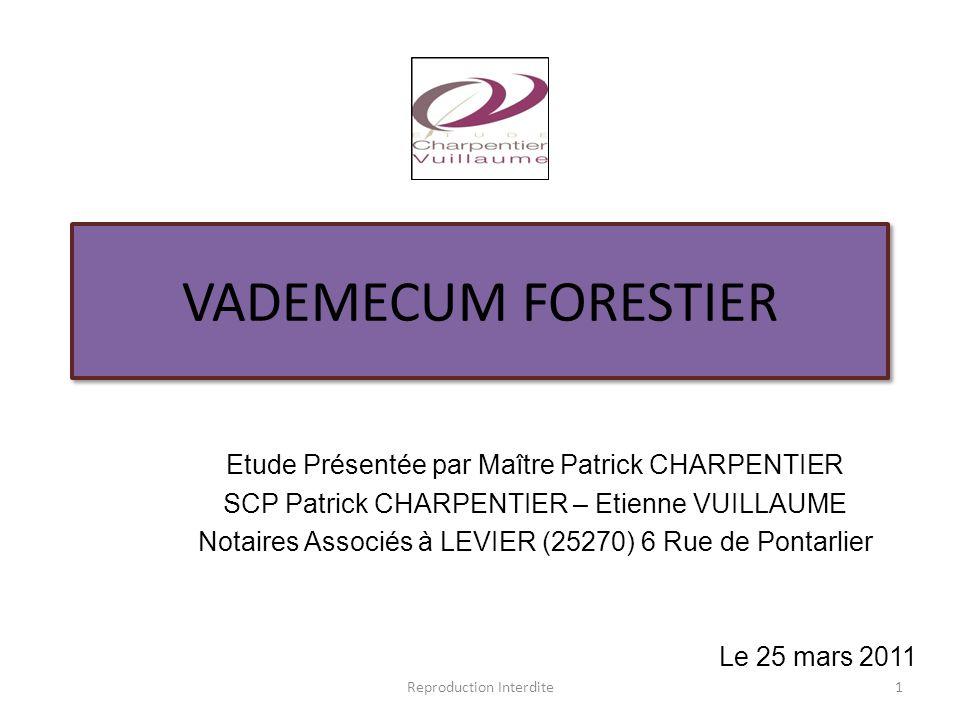 VADEMECUM FORESTIER Etude Présentée par Maître Patrick CHARPENTIER SCP Patrick CHARPENTIER – Etienne VUILLAUME Notaires Associés à LEVIER (25270) 6 Ru