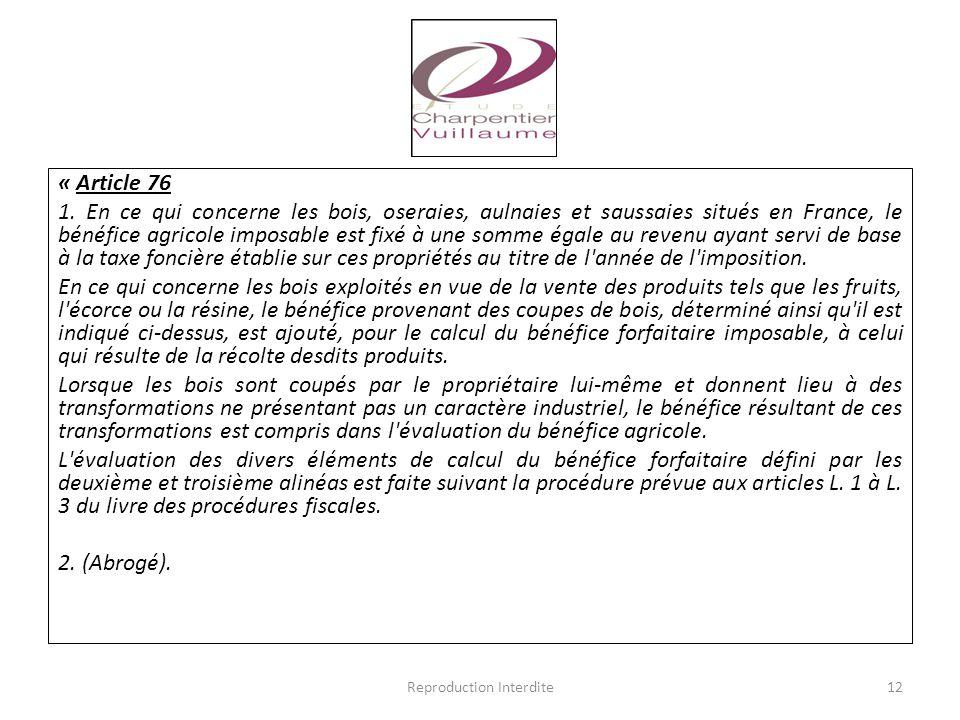 « Article 76 1. En ce qui concerne les bois, oseraies, aulnaies et saussaies situés en France, le bénéfice agricole imposable est fixé à une somme éga