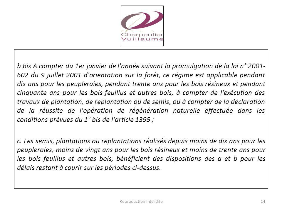 b bis A compter du 1er janvier de l'année suivant la promulgation de la loi n° 2001- 602 du 9 juillet 2001 d'orientation sur la forêt, ce régime est a