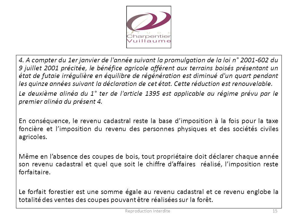 4. A compter du 1er janvier de l'année suivant la promulgation de la loi n° 2001-602 du 9 juillet 2001 précitée, le bénéfice agricole afférent aux ter