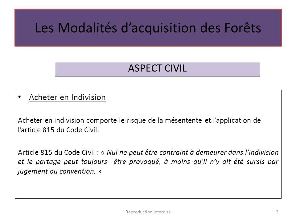 Les Modalités d'acquisition des Forêts Acheter en Indivision Acheter en indivision comporte le risque de la mésentente et l'application de l'article 8