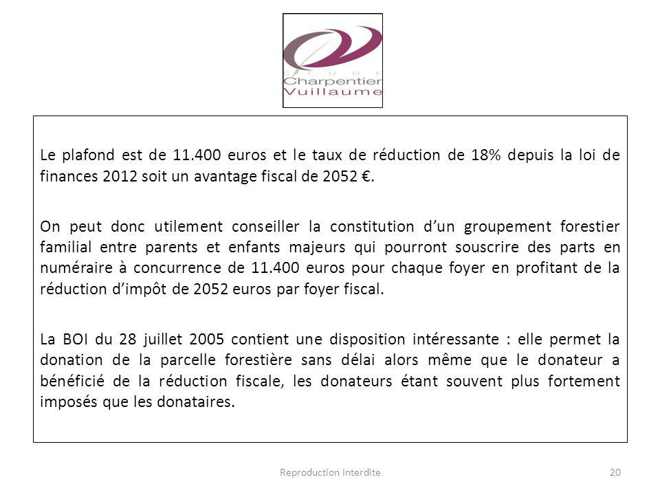 Le plafond est de 11.400 euros et le taux de réduction de 18% depuis la loi de finances 2012 soit un avantage fiscal de 2052 €. On peut donc utilement