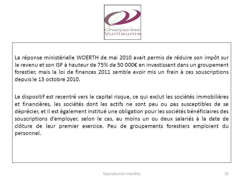 La réponse ministérielle WOERTH de mai 2010 avait permis de réduire son impôt sur le revenu et son ISF à hauteur de 75% de 50 000€ en investissant dan