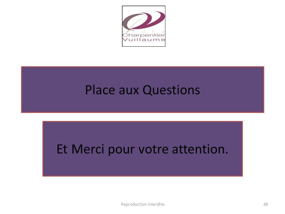 Reproduction Interdite46 Place aux Questions Et Merci pour votre attention.