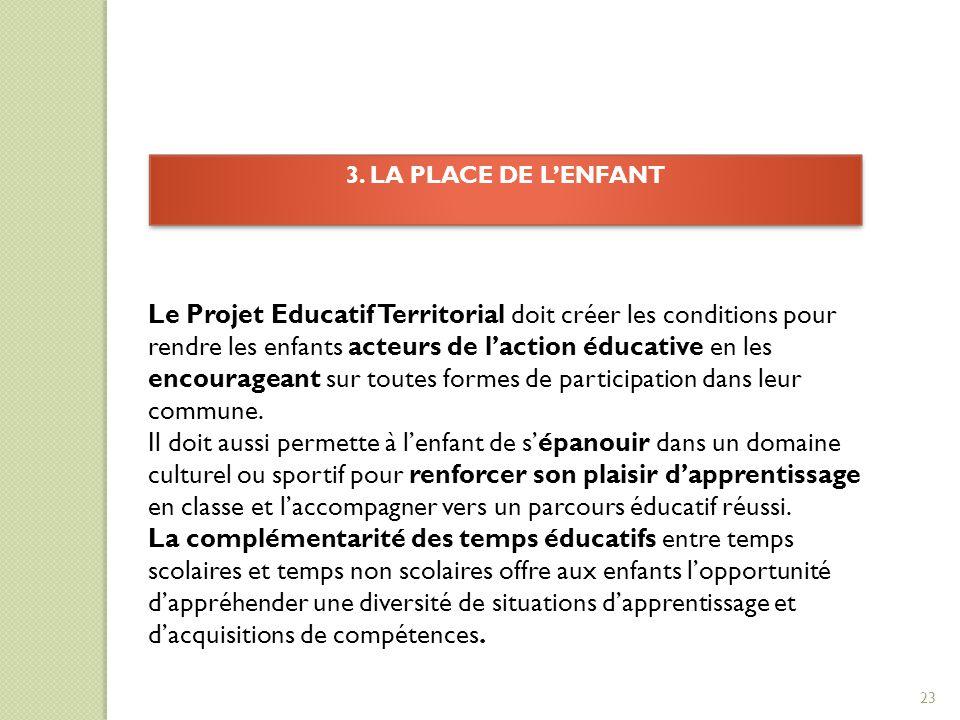 3. LA PLACE DE L'ENFANT 3. LA PLACE DE L'ENFANT Le Projet Educatif Territorial doit créer les conditions pour rendre les enfants acteurs de l'action é