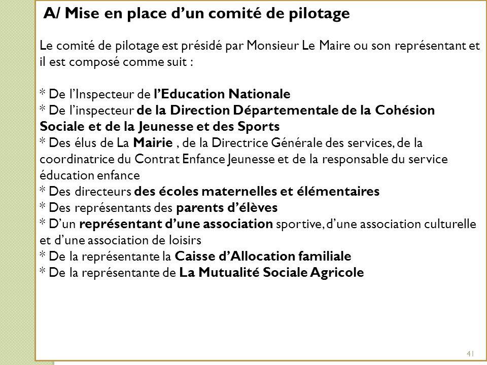 A/ Mise en place d'un comité de pilotage Le comité de pilotage est présidé par Monsieur Le Maire ou son représentant et il est composé comme suit : *