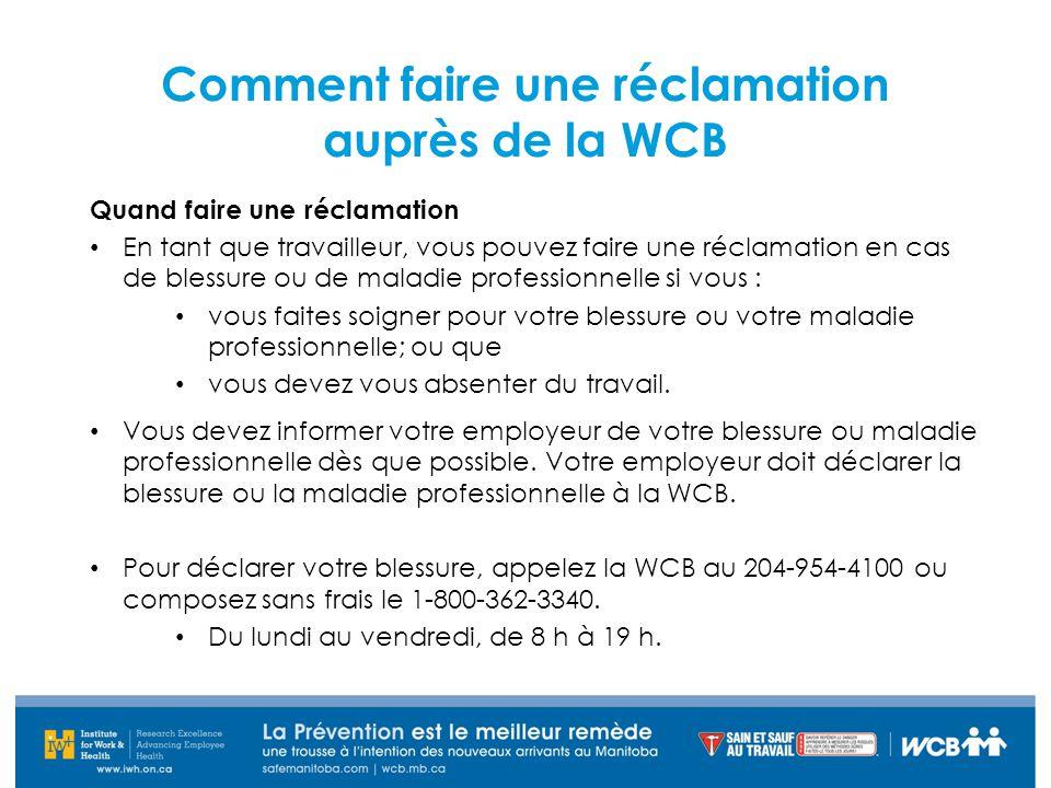 Comment faire une réclamation auprès de la WCB Quand faire une réclamation En tant que travailleur, vous pouvez faire une réclamation en cas de blessu
