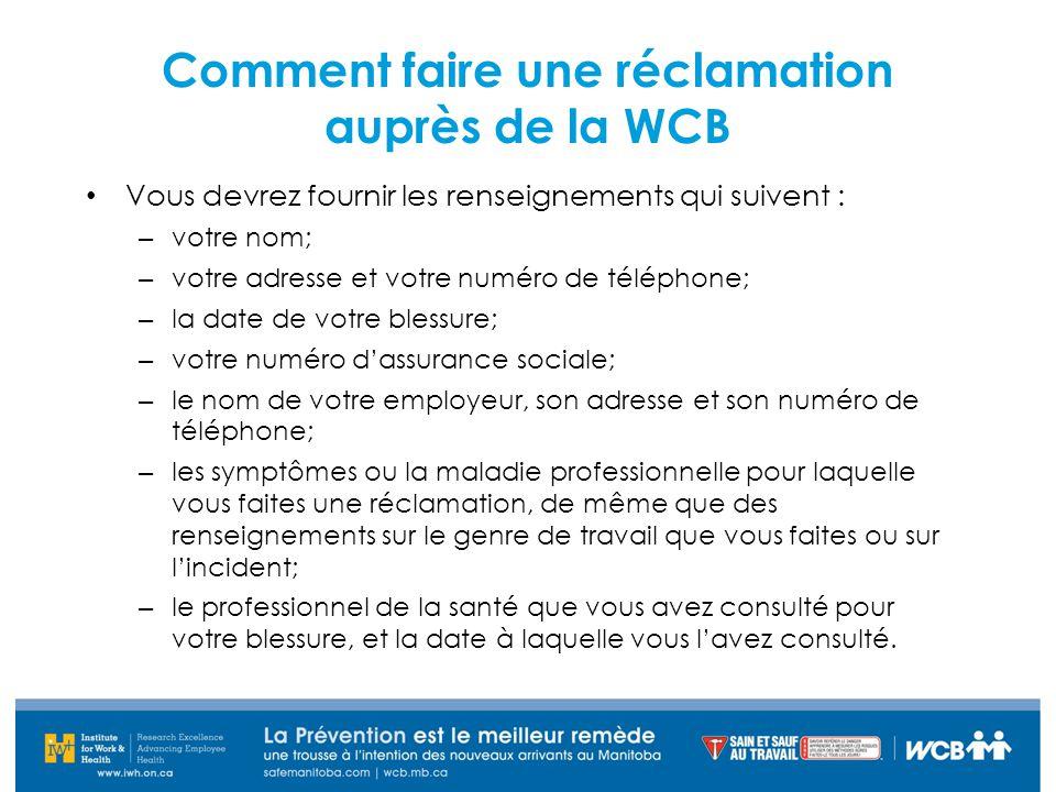 Comment faire une réclamation auprès de la WCB Vous devrez fournir les renseignements qui suivent : – votre nom; – votre adresse et votre numéro de té