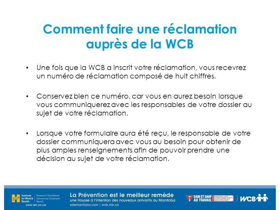 Comment faire une réclamation auprès de la WCB Une fois que la WCB a inscrit votre réclamation, vous recevrez un numéro de réclamation composé de huit