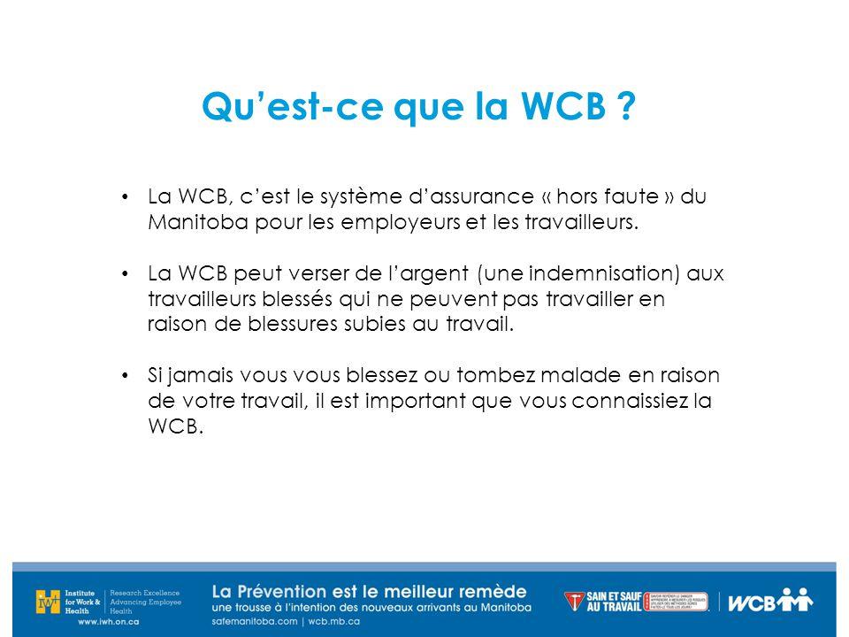 La WCB, c'est le système d'assurance « hors faute » du Manitoba pour les employeurs et les travailleurs. La WCB peut verser de l'argent (une indemnisa