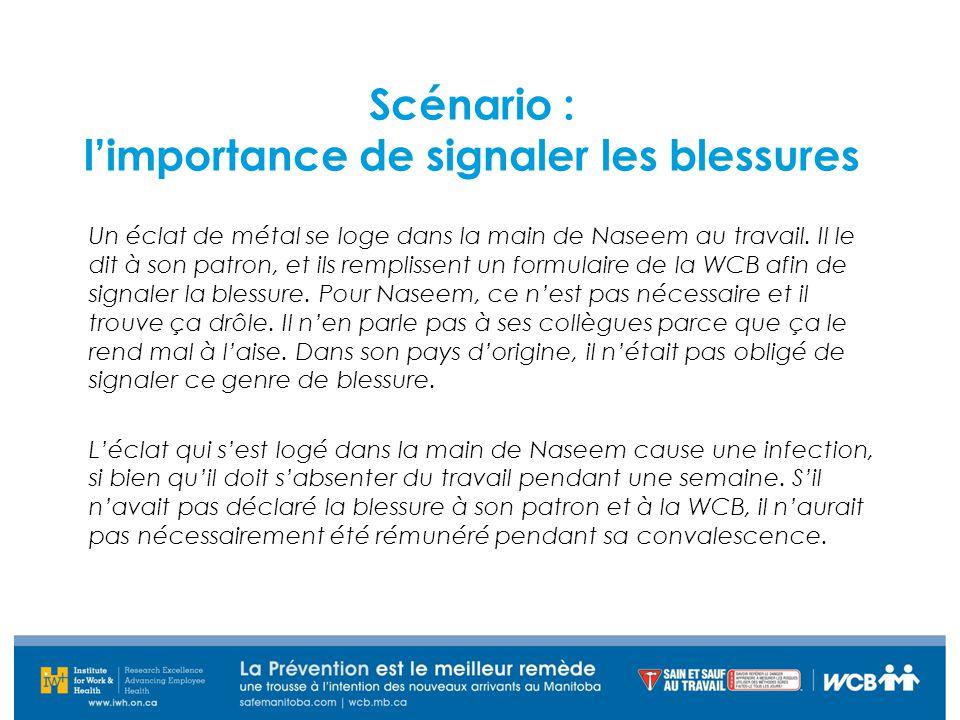 Scénario : l'importance de signaler les blessures Un éclat de métal se loge dans la main de Naseem au travail. Il le dit à son patron, et ils rempliss