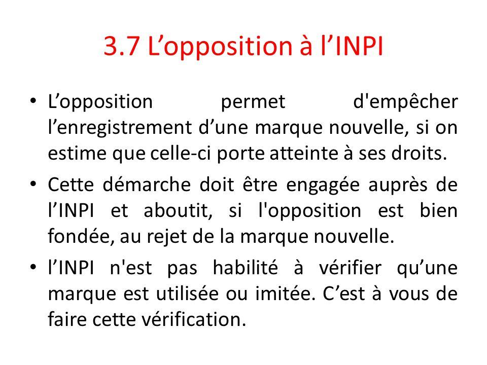 3.7 L'opposition à l'INPI L'opposition permet d'empêcher l'enregistrement d'une marque nouvelle, si on estime que celle-ci porte atteinte à ses droits