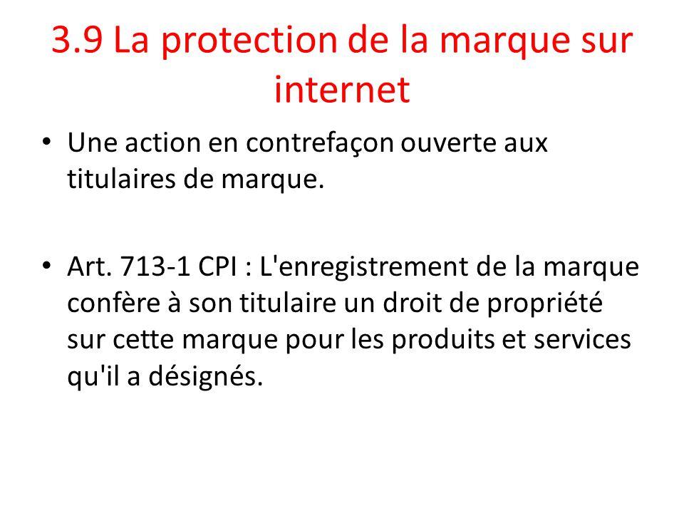 3.9 La protection de la marque sur internet Une action en contrefaçon ouverte aux titulaires de marque. Art. 713-1 CPI : L'enregistrement de la marque