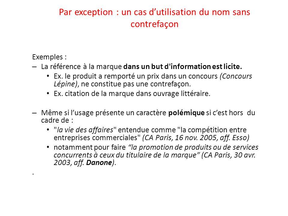 Par exception : un cas d'utilisation du nom sans contrefaçon Exemples : – La référence à la marque dans un but d'information est licite. Ex. le produi