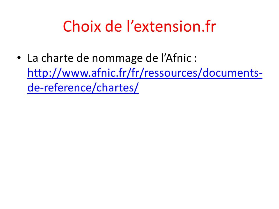 Choix de l'extension.fr La charte de nommage de l'Afnic : http://www.afnic.fr/fr/ressources/documents- de-reference/chartes/ http://www.afnic.fr/fr/ressources/documents- de-reference/chartes/