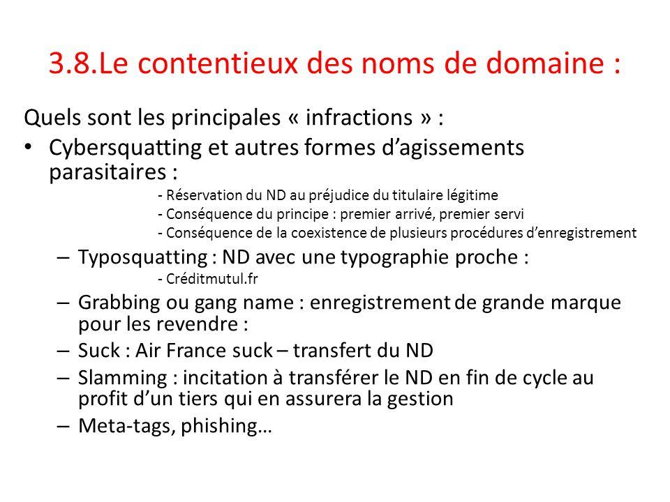 3.8.Le contentieux des noms de domaine : Quels sont les principales « infractions » : Cybersquatting et autres formes d'agissements parasitaires : - R