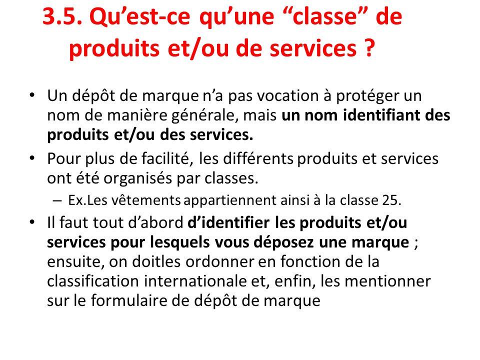 """3.5. Qu'est-ce qu'une """"classe"""" de produits et/ou de services ? Un dépôt de marque n'a pas vocation à protéger un nom de manière générale, mais un nom"""