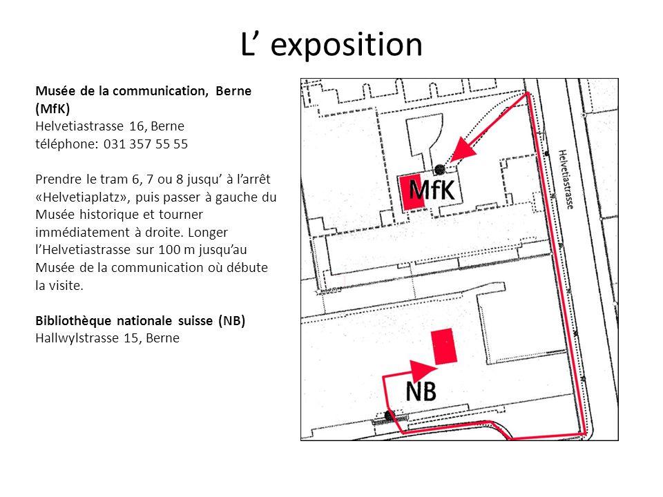 L' exposition Musée de la communication, Berne (MfK) Helvetiastrasse 16, Berne téléphone: 031 357 55 55 Prendre le tram 6, 7 ou 8 jusqu' à l'arrêt «Helvetiaplatz», puis passer à gauche du Musée historique et tourner immédiatement à droite.