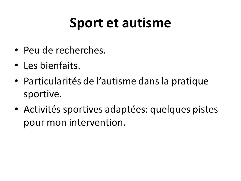Sport et autisme Peu de recherches. Les bienfaits. Particularités de l'autisme dans la pratique sportive. Activités sportives adaptées: quelques piste