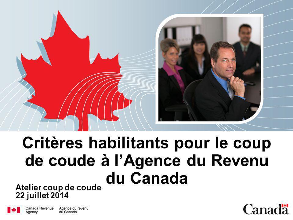 Critères habilitants pour le coup de coude à l'Agence du Revenu du Canada Atelier coup de coude 22 juillet 2014