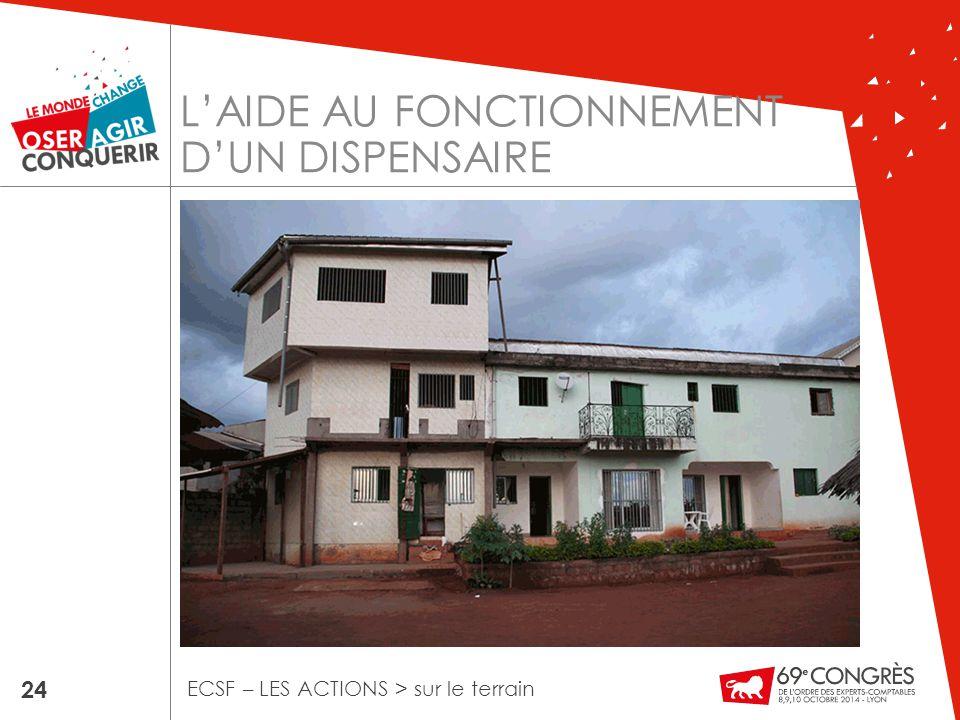 L'AIDE AU FONCTIONNEMENT D'UN DISPENSAIRE 24 ECSF – LES ACTIONS > sur le terrain