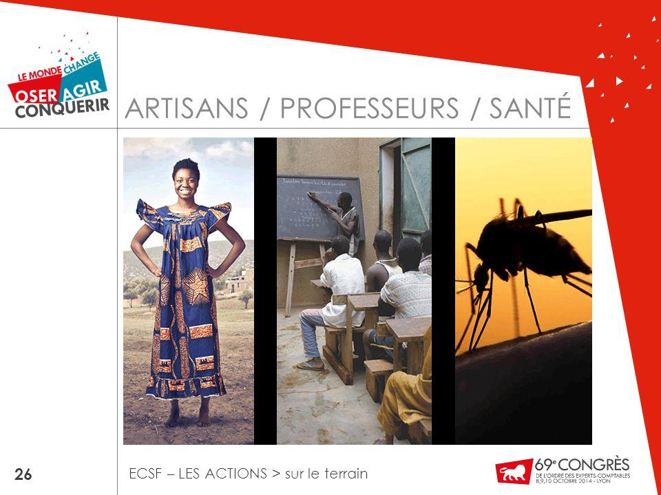 ARTISANS / PROFESSEURS / SANTÉ 26 ECSF – LES ACTIONS > sur le terrain