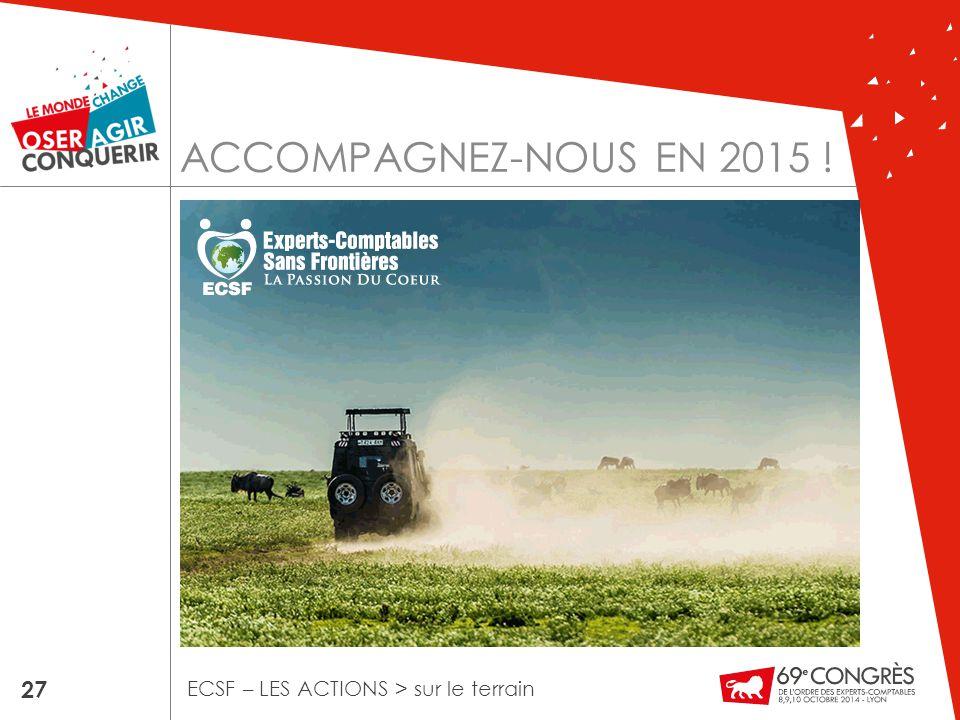 ACCOMPAGNEZ-NOUS EN 2015 ! 27 ECSF – LES ACTIONS > sur le terrain