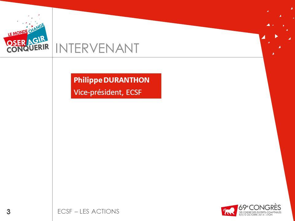 INTERVENANT 3 ECSF – LES ACTIONS Philippe DURANTHON Vice-président, ECSF