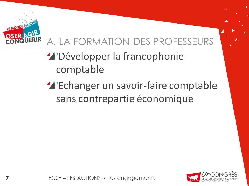 Développer la francophonie comptable Echanger un savoir-faire comptable sans contrepartie économique 7 ECSF – LES ACTIONS > Les engagements